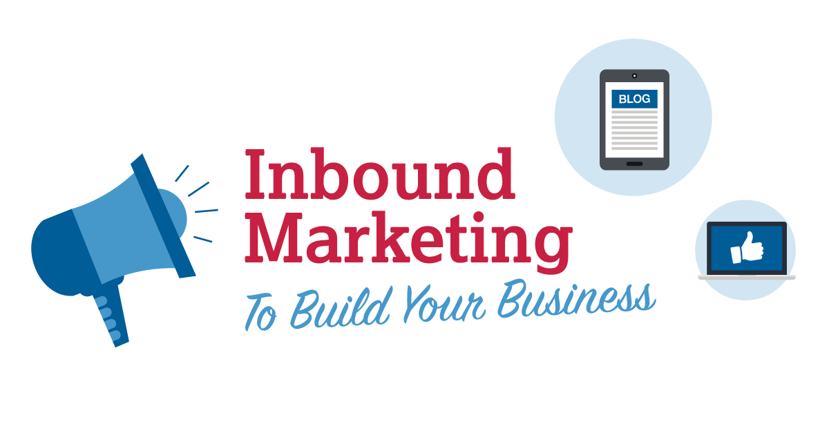 How To Use Inbound Marketing To Build Your Business