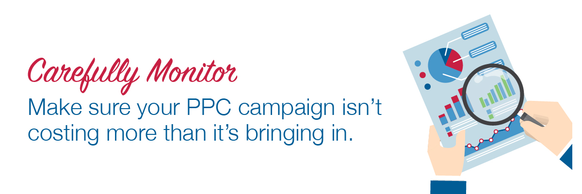 Make sure your PPC campaign isn't costing more than it's bringing in.